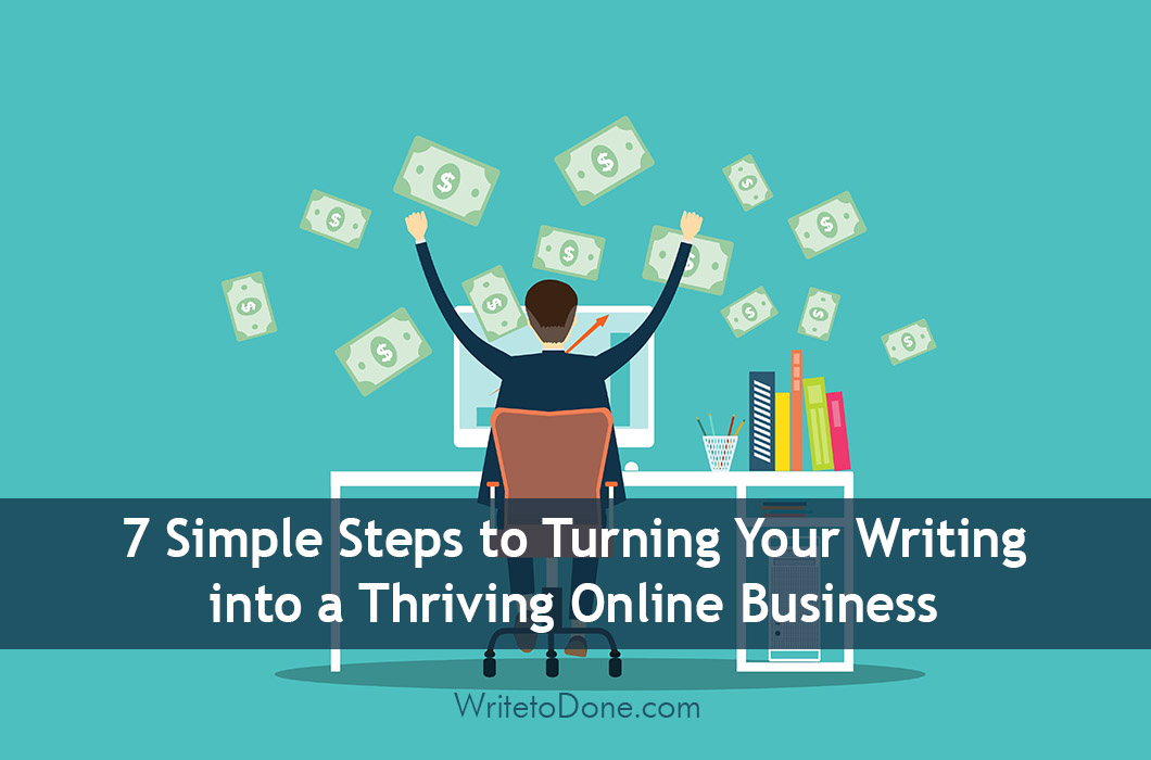 7-Simple-Steps-to-Turning-Your-Writing-into-a-Thriving-Online-Business copy